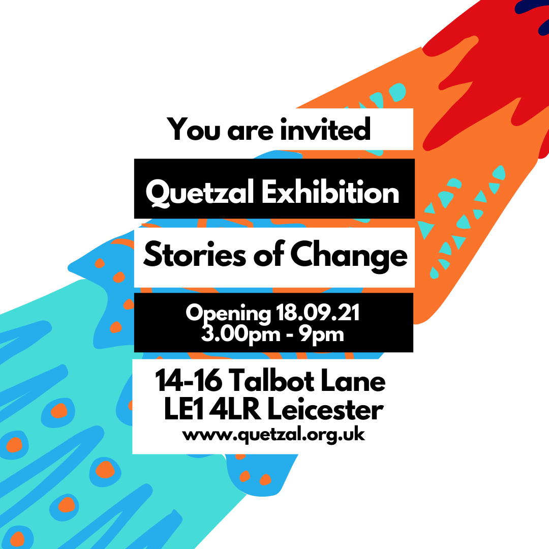 Quetzal Stories of Change Exhibition Opening on Saturday 18th Sept 2021