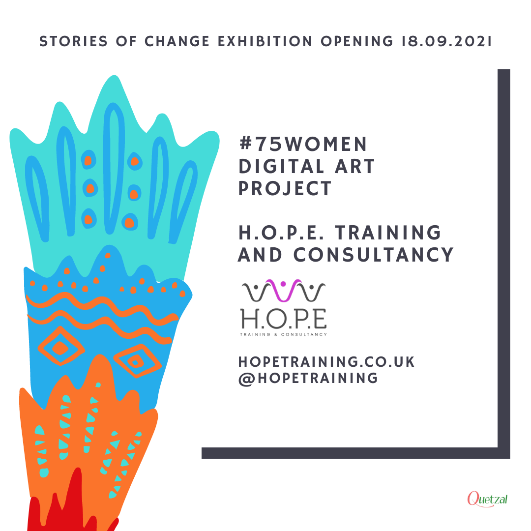 H.O.P.E. Training & Consultancy #75women Digital Art Project features at Quetzal Stories of ChangeExhibition